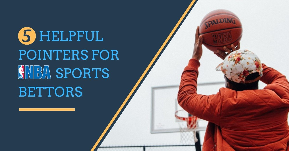 5 Helpful Pointers for NBA Sports Bettors